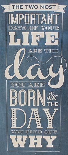 """Mark Twain: """"The two most important days of your life are the day you are born and the day you find out why."""" wordsonwood.com"""