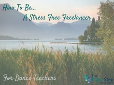 The Stress Free Freelancer Blog posts at The Right Step Dance Company.