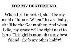 For my bestfriend; When I get married, she'll be my maid of honor. When I have a baby, she'll be the Godmother & when I die, my grave will be right next to hers. This girl is more than my bestfriend, She's my other half! Best Freinds, Best Friends Sister, Best Friends For Life, True Friends, Close Friends, Bff Quotes, Best Friend Quotes, Cute Quotes, Friendship Quotes