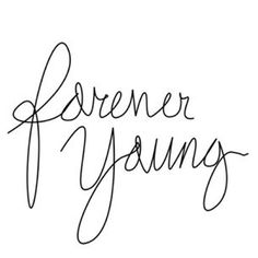 I wanna be forever young<3