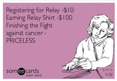 Relay For Life: Priceless!!! until u are part of relay u have no idea how good it feels to work towards then end of cancer!