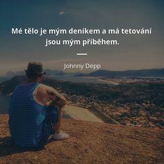 Mé tělo je mým deníkem a má tetování jsou mým příběhem. - Johnny Depp #tetování Johnny Depp, Mantra, Texts, Tattoo Quotes, Mindfulness, King, Mood, Motivation, Beauty