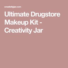 Ultimate Drugstore Makeup Kit - Creativity Jar