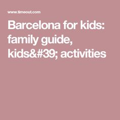 Barcelona for kids: family guide, kids' activities