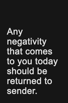 Any negativity that comes to you today should be returned to sender.