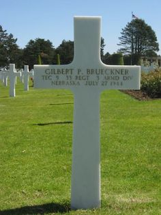 Technician Fifth Class Gilbert P. Brueckner U.S. Army 33rd Armored Regiment, 3rd Armored Division  Entered the Service from: Nebraska Service # 37071718 Died: July 27, 1944 Buried: Plot D Row 28 Grave 22 Normandy American Cemetery and Memorial Colleville-sur-Mer, France