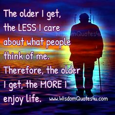 Ironically, the less I care, the younger I feel because if we let go of what we think and enjoy what we feel. ~ Linda Johnson