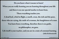 Do you know what it means to learn? When you are really learning throughout your life and there is no one special teacher to learn from. - J Krishnamurthi   #ShriPrashant #Advait #Teachers #Learn #nature #Guru Read at:- prashantadvait.com Watch at:- www.youtube.com/c/ShriPrashant Website:- www.advait.org.in Facebook:- www.facebook.com/prashant.advait LinkedIn:- www.linkedin.com/in/prashantadvait Twitter:- https://twitter.com/Prashant_Advait