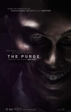 The Purge i want to see this(even though it's going to scare the shit out of me!!)