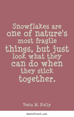 Sayings about success - Snowflakes are one of nature's most fragile things, but..