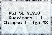 http://tecnoautos.com/wp-content/uploads/imagenes/tendencias/thumbs/asi-se-vivio-queretaro-11-chiapas-liga-mx.jpg Queretaro Vs Chiapas. ASÍ SE VIVIÓ | Querétaro 1-1 Chiapas | Liga MX, Enlaces, Imágenes, Videos y Tweets - http://tecnoautos.com/actualidad/queretaro-vs-chiapas-asi-se-vivio-queretaro-11-chiapas-liga-mx/