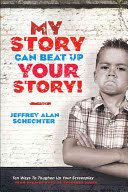 My story can beat up your story! : ten ways to toughen up your screenplay from opening hook to knockout punch / Jeffrey Alan Schechter