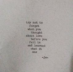 Try not to forget what you thought about love before you fell in and learned what it was.