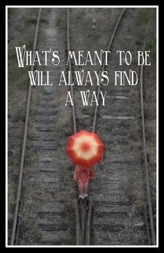 Whats meant to be will always find a way ❤️