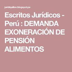 Escritos Jurídicos - Perú : DEMANDA EXONERACIÓN DE PENSIÓN ALIMENTOS
