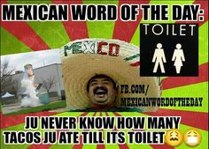 Mexican Word of the Day Toilet Mexican Word Of Day, Mexican Words, Mexican Quotes, Mexican Memes, Word Of The Day, Haha Funny, Hilarious, Funny Stuff, Funny Shit