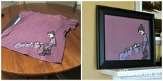 Take a ratty old t-shirt that is dear to your heart and have it frame, or shadowboxed.