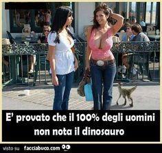 facciabuco | ... che il 100% degli uomini non nota il dinosauro - Facciabuco.com