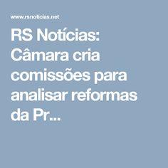 RS Notícias: Câmara cria comissões para analisar reformas da Pr...