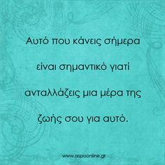 Αυτό που κάνεις σήμερα είναι σημαντικό γιατί ανταλλάζεις μια μέρα της ζωής σου για αυτό. Business Quotes, Mindfulness, Letters, Sayings, Words, Acting, Life, Greek, Deutsch