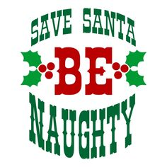 Christmas Save Santa Be Naughty Svg Cuttable Designs Works With: Silhouette Studio Designer Edition Silhouette Studio Cricut Design Space Sure Cuts A Lot Make the Cut! Inkscape CorelDraw Adobe Illustrator and other compatible software. Naughty Christmas, Christmas Vinyl, Christmas Ornaments To Make, Christmas Quotes, Christmas Shirts, Christmas Projects, Holiday Crafts, Silhouette Sign, Silhouette Cameo Projects