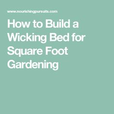 How to Build a Wicking Bed for Square Foot Gardening