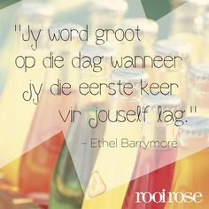 ''Jy word groot op die dag wanneer jy die eerste keer vir jouself lag.'' -Ethel Barrymore Goeie Nag, Best Inspirational Quotes, Afrikaans, Humor, Sayings, Words, Conference, Crochet, Image