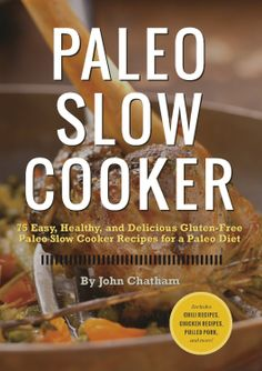 Paleo Slow Cooker 75 Easy Healthy and Delicious Gluten Free Paleo Slow Cooker Recipes for a Paleo Diet, by John Chatham ($3.74)