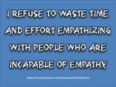 Narcissists have zero capacity for empathy.