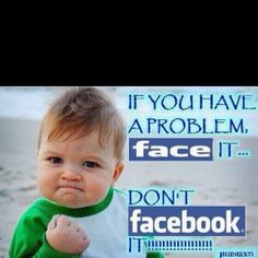 So true. Please don't put your personal drama on Facebook and look that lame and needy.