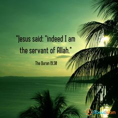 Jesus (PBUH) is the servant of Allah. #Quran #Jesus #Islam