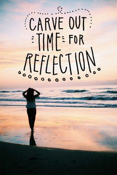 Carve Out Time For Reflection