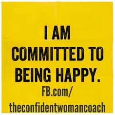 Daily Affirmation: I am committed to being happy. #ConfidentWomenConnect
