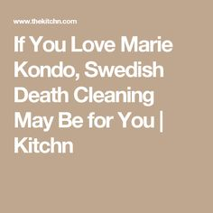 If You Love Marie Kondo, Swedish Death Cleaning May Be for You | Kitchn
