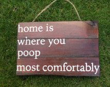 Home is where you poop most comfortably- FUNNY BATHROOM SIGN #kitcheninteriordesigncountry #homeimprovementaugh,