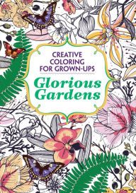 Glorious Gardens: Creative Coloring for Grown-Ups by Michael O'Mara Books