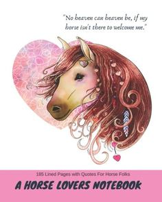 """A Horse Lovers Notebook: """"No heaven can heaven be, if my horse isn't there to welcome me."""" - 185 Lined Pages With Quotes For Horse Folks My Horse, Horses, Lined Page, Folk, Aurora Sleeping Beauty, Heaven, Notebook, Printable, Lovers"""