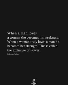 love frases When a man loves a woman she becomes his weakness. When a woman truly loves a man he becomes her strength. This is called the exchange of Power. Deep Relationship Quotes, Complicated Relationship Quotes, Relationships, Funny Relationship, Inspirational Quotes About Strength, Inspirational Artwork, Meaningful Quotes, Positive Quotes, Motivational Love Quotes