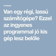 Van egy régi, lassú számítógépe? Ezzel az ingyenes programmal jó kis gép lesz belőle Android, Diy, Bricolage, Diys, Handyman Projects, Do It Yourself, Crafting