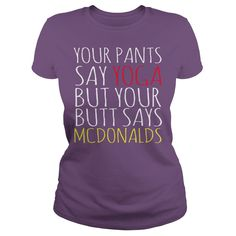 This Shirt Makes A Great Gift For You And Your Family.  Your pants say yoga but your butt .Ugly Sweater, Xmas  Shirts,  Xmas T Shirts,  Job Shirts,  Tees,  Hoodies,  Ugly Sweaters,  Long Sleeve,  Funny Shirts,  Mama,  Boyfriend,  Girl,  Guy,  Lovers,  Papa,  Dad,  Daddy,  Grandma,  Grandpa,  Mi Mi,  Old Man,  Old Woman, Occupation T Shirts, Profession T Shirts, Career T Shirts,