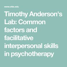 Timothy Anderson's Lab: Common factors and facilitative interpersonal skills in psychotherapy Common Factors, Science Art, Lab, College, University, Labradors, Labs, Community College