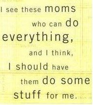 """""""I see moms who can so everything, and I think, I should have them so some stuff for me"""" :) lol Cute Quotes, Great Quotes, Quotes To Live By, Funny Quotes, Inspirational Quotes, Sarcasm Quotes, Sarcastic Humor, Motivational, Lol"""