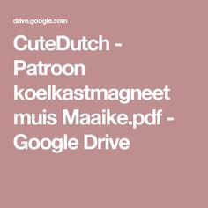CuteDutch - Patroon koelkastmagneet muis Maaike.pdf - Google Drive