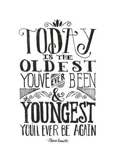 TODAY IS THE OLDEST YOU'VE EVER BEEN by Matthew Taylor Wilson inspirational quote word art print motivational poster black white motivationmonday minimalist shabby chic fashion inspo typographic wall decor Daily Quotes, Great Quotes, Quotes To Live By, Me Quotes, Motivational Quotes, Inspirational Quotes, Quotes Images, The Words, Quotes Arabic