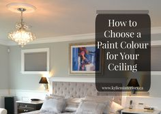how to choose the best paint colour for your ceiling that either matches your wall color or trim colour or is lighter or darker