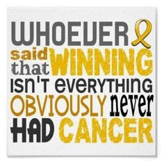 Winning is everything. Pediatric Cancer Awareness, Childhood Cancer Awareness Month Snelson Sics America Arabian (Vignette Design) Cook for Kids' Cancer Thyroid Cancer Awareness, Cervical Cancer, Leukemia Awareness, Colon Cancer, Endometrial Cancer, Kidney Cancer, Liver Cancer, Thyroid Disease, Positive Thoughts