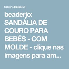 beaderjo: SANDÁLIA DE COURO PARA BEBÊS - COM MOLDE - clique nas imagens para ampliá-las
