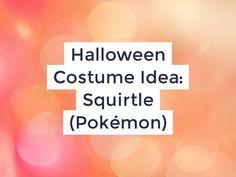 Halloween Costume Idea: Squirtle (Pokémon)