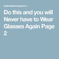 Do this and you will Never have to Wear Glasses Again Page 2