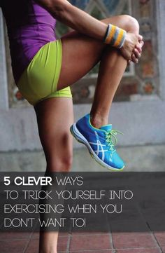 "I'm now going to yell, cuss, and fuss to get you pumped up. I'm going to share with you 5 pretty clever (and simple) ways you can actually ""trick"" yourself into exercising"